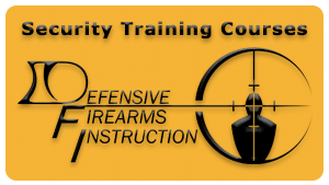 Security Training Courses provided by Defensive Firearms Instruction